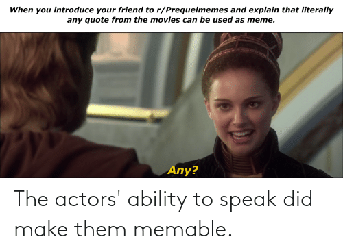 Ability, Speak, and Did: The actors' ability to speak did make them memable.