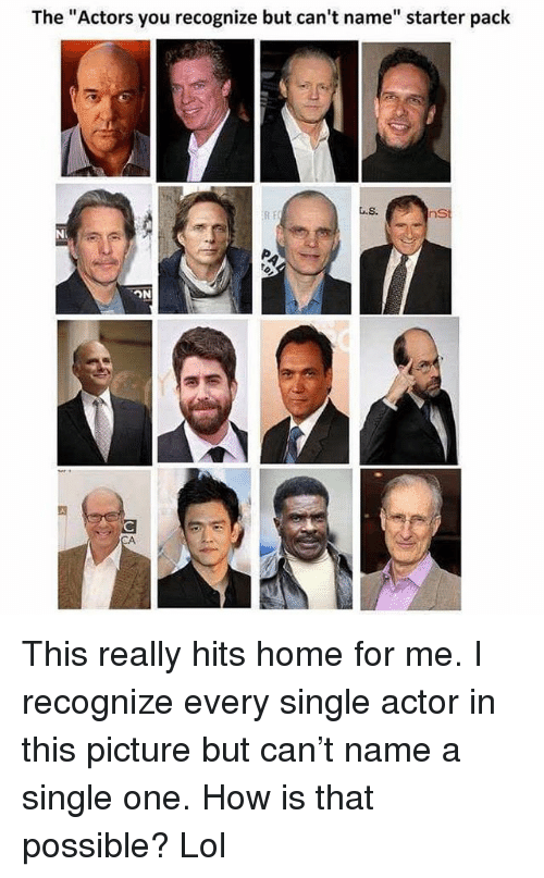 "Funny, Lol, and Home: The ""Actors you recognize but can't name"" starter pack  R F This really hits home for me. I recognize every single actor in this picture but can't name a single one. How is that possible? Lol"