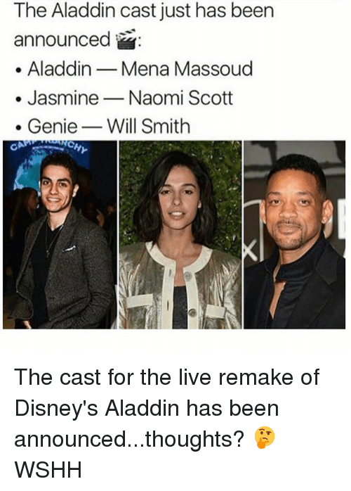 Aladdin, Memes, and Will Smith: The Aladdin cast just has been  announced  . AladdinMena Massoud  . Jasmi  . Genie_ Will Smith  ine- Naomi Scott  CAP The cast for the live remake of Disney's Aladdin has been announced...thoughts? 🤔 WSHH