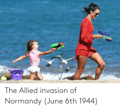 Invasion, Normandy, and Invasion of Normandy: The Allied invasion of Normandy (June 6th 1944)