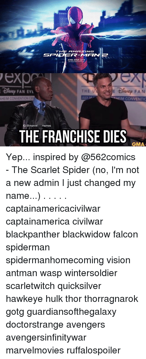 Memes, Spider, and Hulk: THE AMATING  SPINS  exp  THE U  FAN EV  HEIM CONVENTIONC  CONVENTIC  IG:@marvel memes  THE FRANCHISE DIES  GMA Yep... inspired by @562comics - The Scarlet Spider (no, I'm not a new admin I just changed my name...) . . . . . captainamericacivilwar captainamerica civilwar blackpanther blackwidow falcon spiderman spidermanhomecoming vision antman wasp wintersoldier scarletwitch quicksilver hawkeye hulk thor thorragnarok gotg guardiansofthegalaxy doctorstrange avengers avengersinfinitywar marvelmovies ruffalospoiler