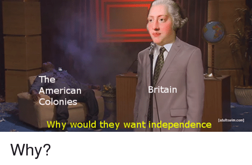 American, History, and Britain: The  American  Colonies  Britain  sdultswim.com  Why would they want independence