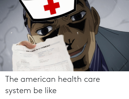Be Like, American, and Health: The american health care system be like