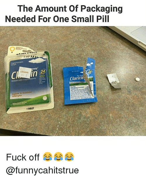 Memes, Fuck, and 🤖: The Amount Of Packaging  Needed For One Small Pill  owsy  in  Claritii  Indoor &&outdoo  Allergies  1TABLET Fuck off 😂😂😂 @funnycahitstrue