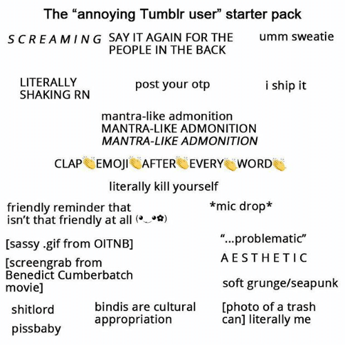 The Annoying Tumblr User Starter Pack Screaming Say It Again For The