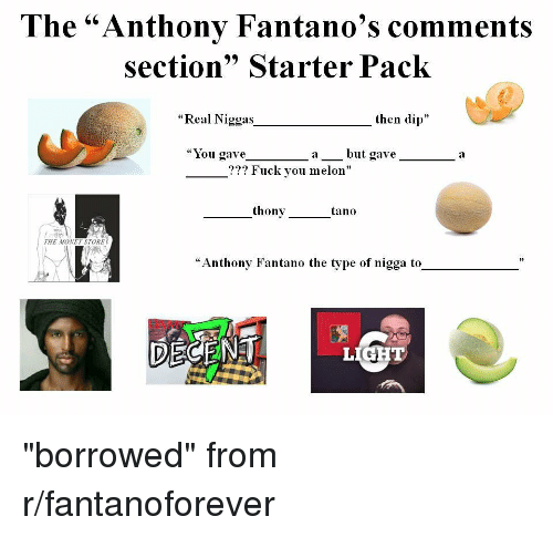 "Fuck You, Money, and Starter Packs: The ""Anthonv Fantano's comments  section"" Starter Pack  ""Real Niggas  then dip""  ""You gave_-_  but  a  ??? Fuck you melon""  thony  tano  THE MONEY STORE  ""Anthony Fantano the type of nigga to  LIGHT"