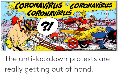 Anti, Really, and Hand: The anti-lockdown protests are really getting out of hand.