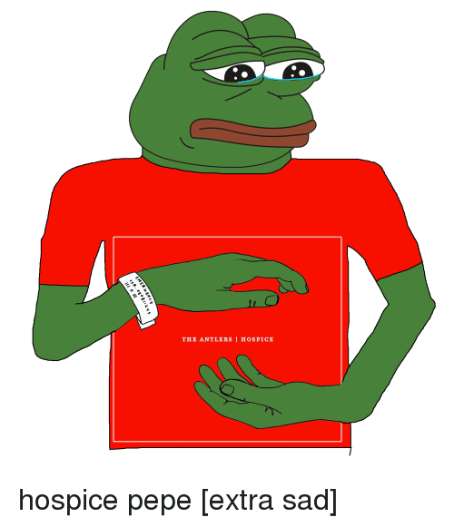 Pepe The Frog And Sad THE ANTLERS I HOSPICE Hospice