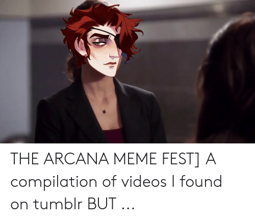 The ARCANA MEME FEST a Compilation of Videos I Found on