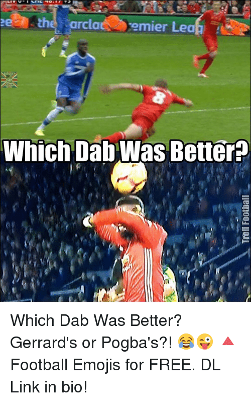 Emoji, Memes, and Emojis: the arclat emier Lea  SOCC  Which Dab Was Better Which Dab Was Better? Gerrard's or Pogba's?! 😂😜 🔺Football Emojis for FREE. DL Link in bio!