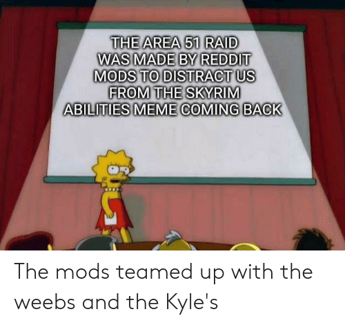 The AREA 51 RAID WAS MADE BY REDDIT MODS TO DISTRACT US FROM THE