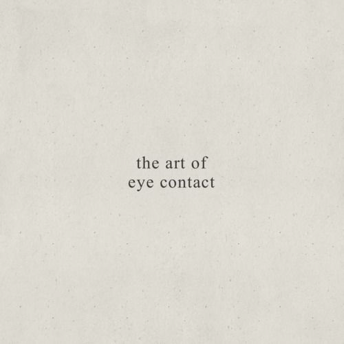 Art, Eye, and Eye Contact: the art of  eye contact