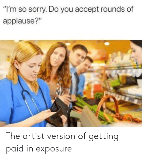 Artist, The Artist, and Exposure: The artist version of getting paid in exposure