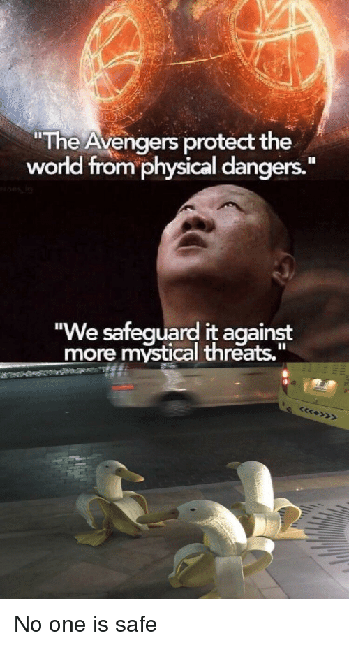 """Avengers, The Avengers, and World: The Avengers protect the  world from physical dangers.""""  We safequard it  more mystical threats.""""  against No one is safe"""