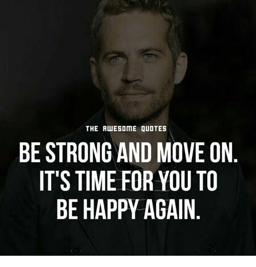 The Awesome Quotes Be Strong And Move On It S Time For You To Be