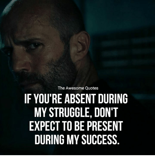 Struggle Quotes The Awesome Quotes IF YOU'RE ABSENT DURING MY STRUGGLE DON'T  Struggle Quotes