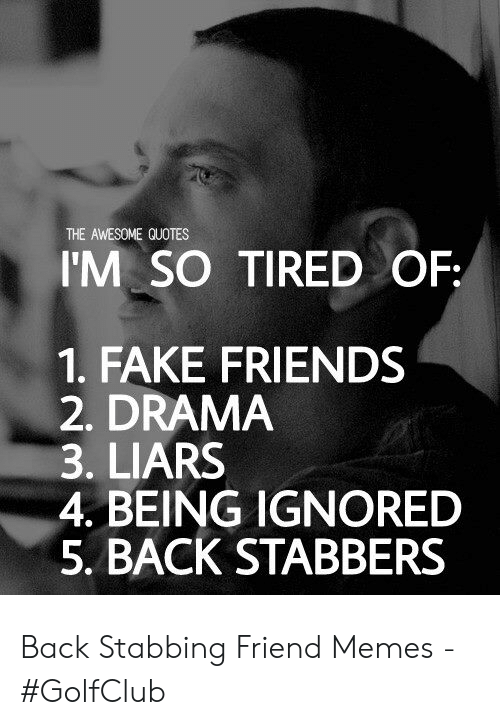 The AWESOME QUOTES I\'M SO TIRED OF 1 FAKE FRIENDS 2 DRAMA 3 ...