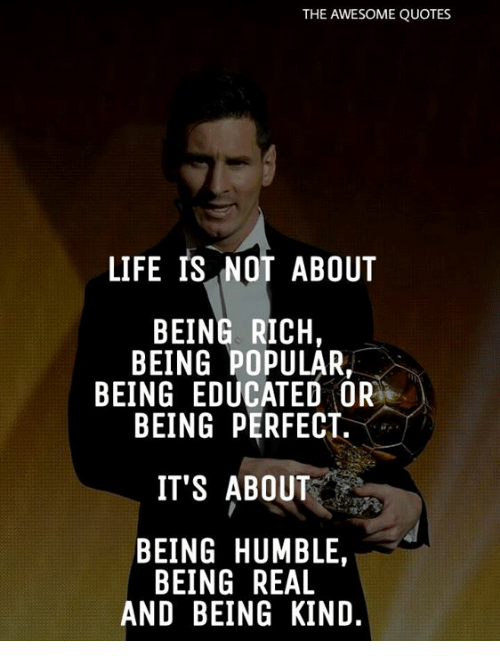 The Awesome Quotes Life Is Not About Being Rich Being Popular Being