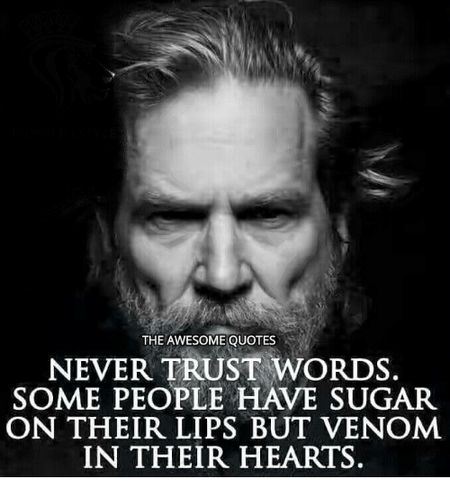The Awesome Quotes Never Trust Words Some People Have Sugar On Their