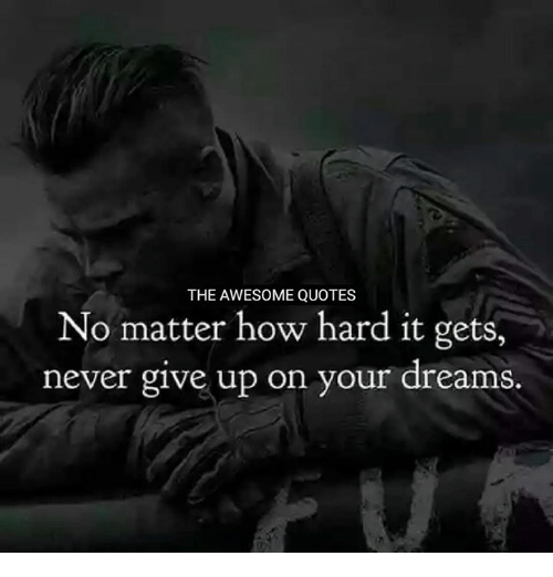 the awesome quotes no matter how hard it gets never give up on your