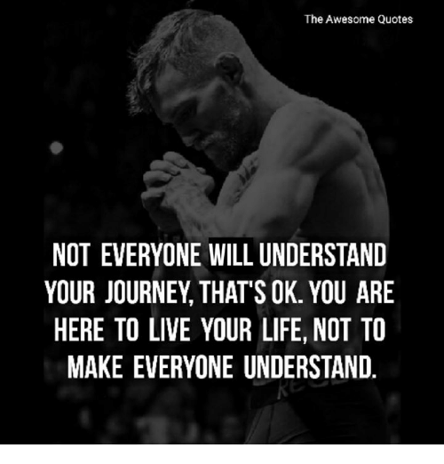 The Awesome Quotes Not Everyone Will Understand Your Journey Thats