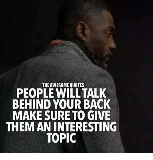 The Awesome Quotes People Will Talk Behind Your Back Make Sure To