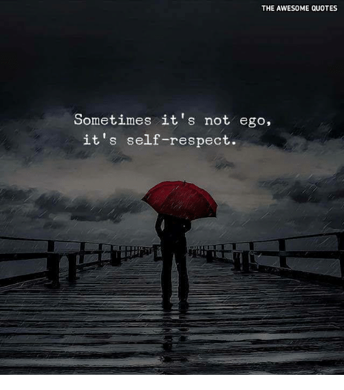 Quotes Related To Respect: The AWESOME QUOTES Sometimes It's Not Ego It's Self