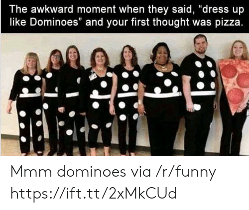 """Funny, Pizza, and Awkward: The awkward moment when they said, """"dress up  like Dominoes"""" and your first thought was pizza Mmm dominoes via /r/funny https://ift.tt/2xMkCUd"""