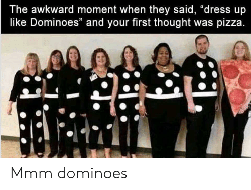 """Pizza, Awkward, and Dominoes: The awkward moment when they said, """"dress up  like Dominoes"""" and your first thought was pizza Mmm dominoes"""