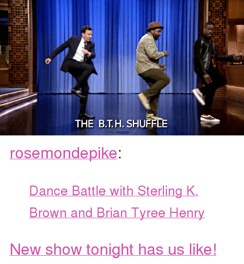 """Target, Tumblr, and youtube.com: THE B.T.H. SHU <p><a href=""""http://rosemondepike.tumblr.com/post/174704291142/dance-battle-with-sterling-k-brown-and-brian"""" class=""""tumblr_blog"""" target=""""_blank"""">rosemondepike</a>:</p><blockquote><p><small><a href=""""https://www.youtube.com/watch?v=aytS2k67CVU"""" target=""""_blank"""">Dance Battle with Sterling K. Brown and Brian Tyree Henry</a></small></p></blockquote> <p><a href=""""https://www.youtube.com/watch?v=aytS2k67CVU"""" target=""""_blank"""">New show tonight has us like!</a></p>"""