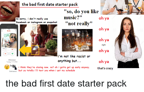 The Bad First Date Starter Pack So Do You Like Music? Oh Ya