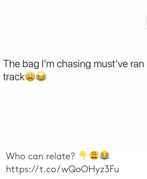 Who, Can, and Ran: The bag I'm chasing must've ran  track Who can relate? ??? https://t.co/wQoOHyz3Fu
