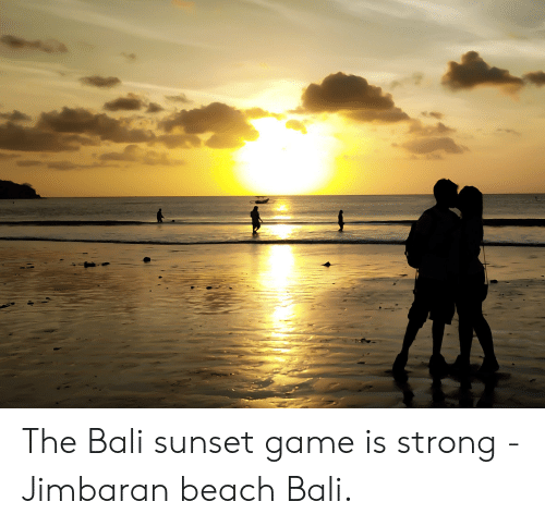 The Bali Sunset Game Is Strong Jimbaran Beach Bali Bali Meme On
