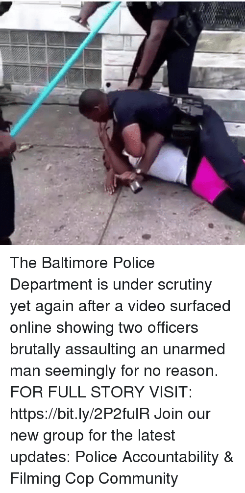 Community, Memes, and Police: The Baltimore Police Department is under scrutiny yet again after a video surfaced online showing two officers brutally assaulting an unarmed man seemingly for no reason. FOR FULL STORY VISIT: https://bit.ly/2P2fulR Join our new group for the latest updates: Police Accountability & Filming Cop Community