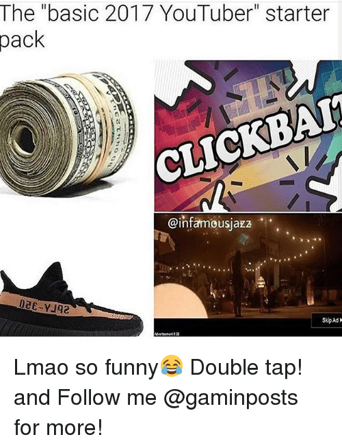 "Funny, Lmao, and Memes: The ""basic 2017 YouTuber"" starter  pack  @infamousjazz  00E-2  Skip Ad Lmao so funny😂 Double tap! and Follow me @gaminposts for more!"