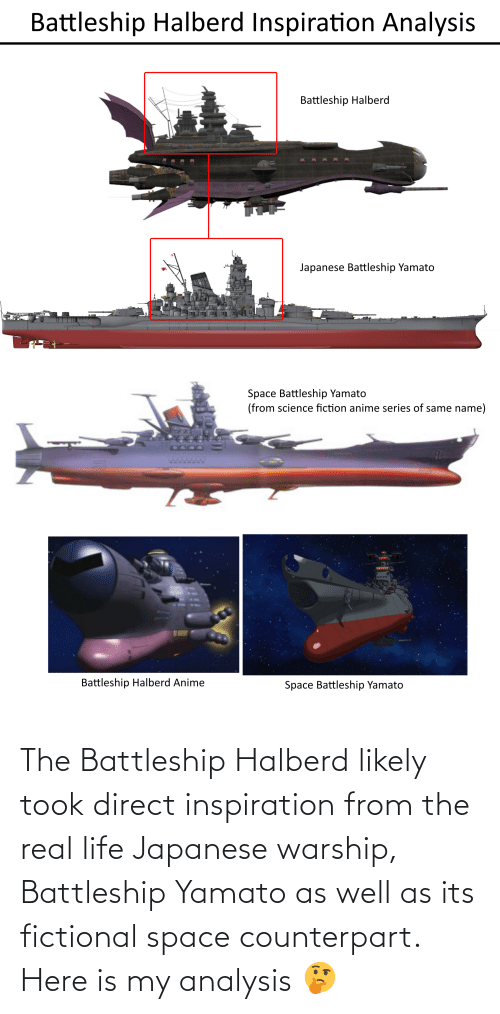 Life, Space, and The Real: The Battleship Halberd likely took direct inspiration from the real life Japanese warship, Battleship Yamato as well as its fictional space counterpart. Here is my analysis 🤔
