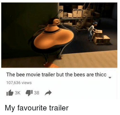 Bee Movie, Movie, and Bees: The bee movie trailer but the bees are thicc  107,636 views My favourite trailer