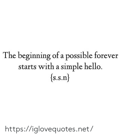 Hello, Forever, and Simple: The beginning of a possible forever  starts with a simple hello.  (s.s.n) https://iglovequotes.net/