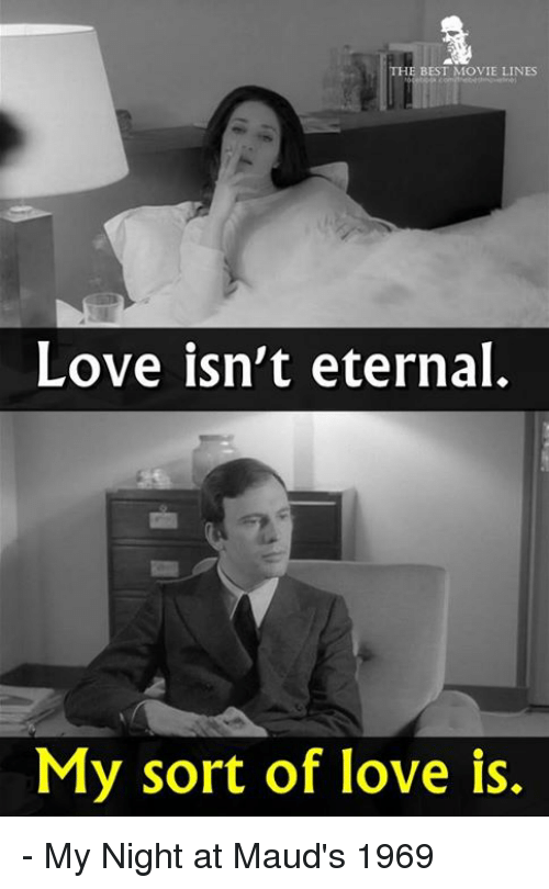 Memes, Movies, and Movie: THE BES MOVIE LINES Love isn't eternal