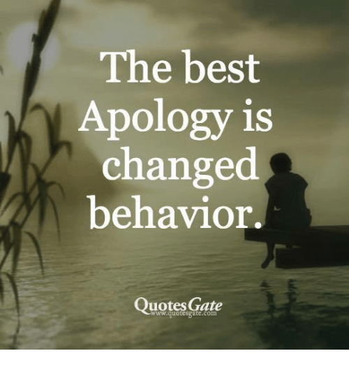 The Best Apology Is Changed Behavior Quotes Gate Meme On Meme