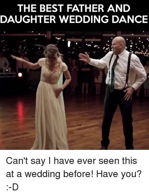 the best father and daughter wedding dance cant say i 13896857 ✅ 25 best memes about wedding dancing wedding dancing memes
