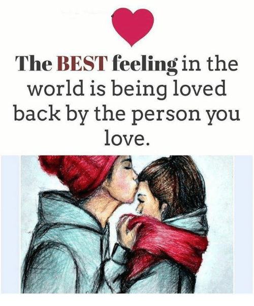 The Best Feeling In The World Is Being Loved Back By The Person You