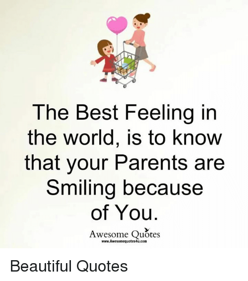 The Best Feeling In The World Is To Know That Your Parents Are