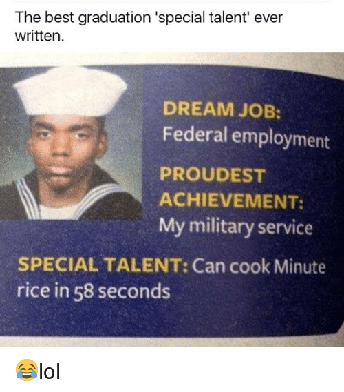 Memes, Best, and Military: The best graduation 'special talent' ever  written.  DREAM JOB:  Federal employment  PROUDEST  ACHIEVEMENT:  My military service  SPECIAL TALENT: Can cook Minute  rice in 58 seconds 😂lol