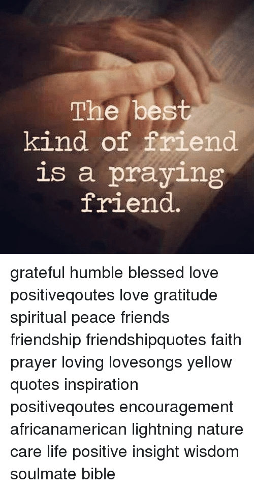 The Best Kind Of Friend Is A Praying Friend Grateful Humble Blessed