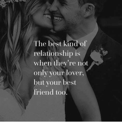 Best Friend, Memes, and Kindness: The best kind of  relationship is  when they're not  only your lover,  but your best  friend too