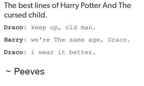 Memes, 🤖, and Potter: The best lines of Harry Potter And The  cursed child.  Draco: keep up  old man  Harry  we're The same age  Draco.  Draco i wear it better ~ Peeves