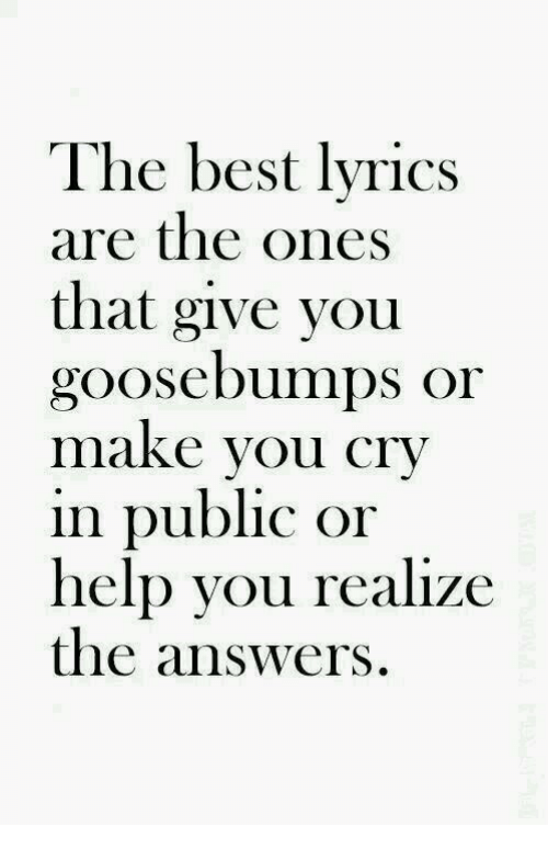 Best, Help, and Lyrics: The best lyrics  are the ones  that give you  goosebumps or  maKe Vou CTV  in public or  help you realize  the answers