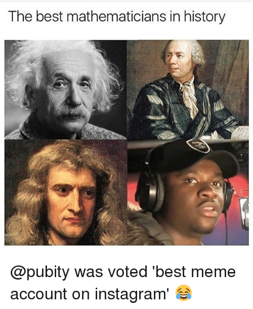 Instagram, Meme, and Memes: The best mathematicians in history @pubity was voted 'best meme account on instagram' 😂