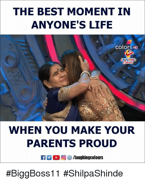 Life, Parents, and Best: THE BEST MOMENT IN  ANYONE'S LIFE  colorS HD  AUGHING  WHEN YOU MAKE YOUR  PARENTS PROUD  R 20 回紗/laughingcolours #BiggBoss11 #ShilpaShinde